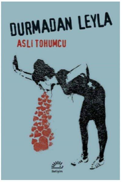 Durmadan Leyla, Aslı Tohumcu, İletişim Yayınları