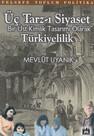 Üç Tarz-ı Siyaset:Bir Üst Kimlik Tasarımı Olarak Türkiyelilik