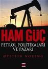 Ham Güç: Petrol Politikaları ve Pazarı