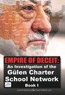 Empire of Deceit:An Investigation of the Gülen Charter School Network Book 1