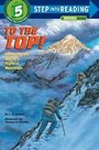 To the Top! : Climbing the World's Highest Mountain: Step into Reading : a Step 4 Book (Step Into Re