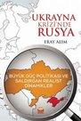 Ukrayna Krizi'nde Rusya: Büyük Güç Politikası ve Saldırgan Realist Dinamikler