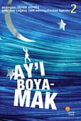 Gençlere Çağdaş Türk Edebiyatından Öyküler 2 - Ay'ı Boyamak