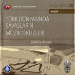 TRT Arsiv Serisi 24/Türk Dünyasinda Savaslarin Müzikteki Izleri