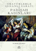 Padişah Kadınları - Gravürlerle Osmanlı Sarayı