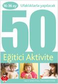 Ufaklıklarla Yapılacak 50 Eğitici Aktivite (16-36 ay)