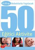Bebeklerle Yapılacak 50 Eğitici Aktivite (0-20 ay)