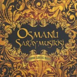 Osmanlı Saray Musikisi - Turkish Classical Music