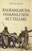 Balkanlar'da Osmanlı'nın Acı Yılları