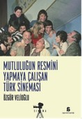 Mutluluğun Resmini Yapmaya Çalişan Türk Sinemasi