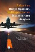 A'dan Z'ye Dünya Uçakları Helikopterleri ve İnsansız Hava Araçları
