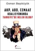 AKP, ABD Ve Cemaat Koalisyonunda Türkiye'de Neler Oldu?