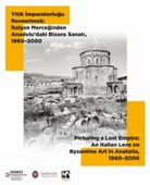 Yitik İmparatorluğu Resmetmek-İtalyan Merceğinden Anadolu'dakşi Bizans Sanatı 1960-2000