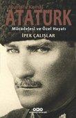 Mustafa Kemal Atatürk-Mücadelesi ve Özel Hayatı
