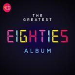 The Greatest Eighties Album