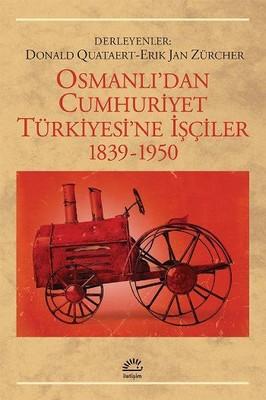Osmanlı'dan Cumhuriyet Türkiye'sine İşçiler,1839-1950