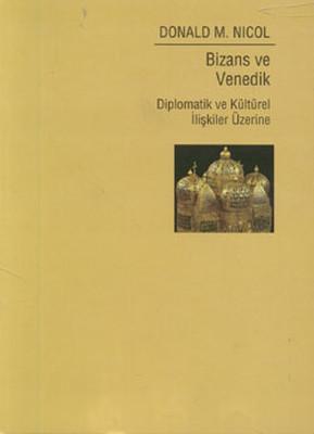 Bizans ve Venedik: Diplomatik ve Kültürel İlişkiler Üzerine Bir Araştırma