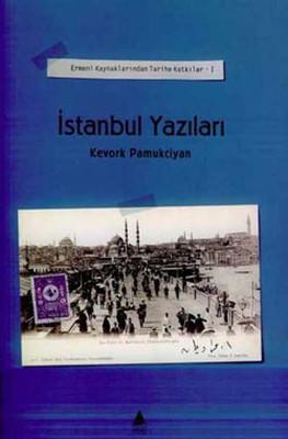 Ermeni Kaynaklarından Tarihe Katkılar I-İstanbul Yazıları