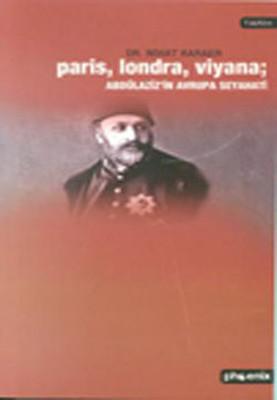 Paris Londra Viyana - Abdülaziz'İn Avrupa Seyahati