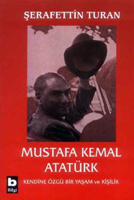 Mustafa Kemal Atatürk-Kendine Özgü Bir Yaşam ve Kişilik