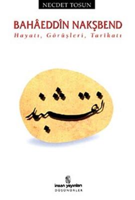 Bahaeddin Nakşbend - Hayatı, Görüşleri, Tarikatı