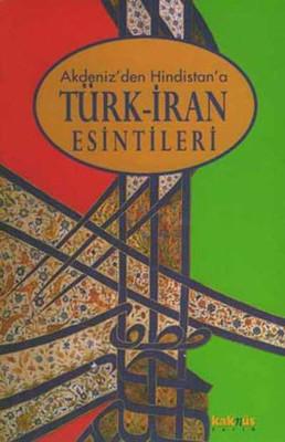 Akdeniz''den Hindistan''a Türk-İran Esintileri