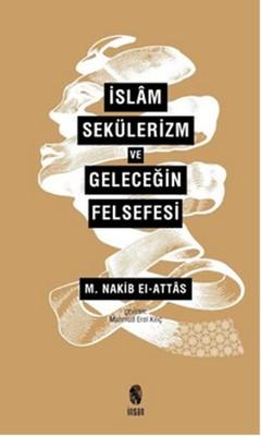 İslam Sekülerizm ve Geleceğin Felsefesi