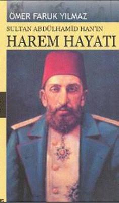 Sultan Abdülhamid Han''ın Harem Hayatı