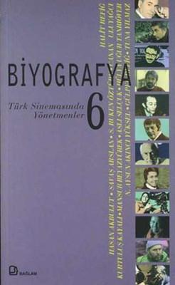 Biyografya 6 - Türk Sinemasından Yönetmenler