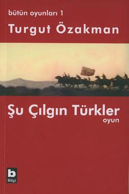 Bütün Oyunları : 1 Şu Çılgın Türkler (Tiyatro Oyunu)