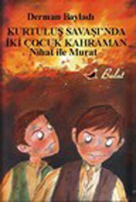 Nihat ile Murat - Kurtuluş Savaşı'nda İki Çocuk Kahraman