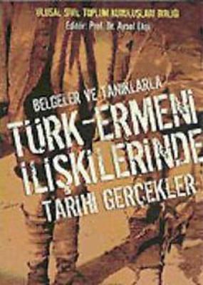 Belgeler ve Tanıklarla - Türk - Ermeni İlişkilerinde Tarihi Gerçekler