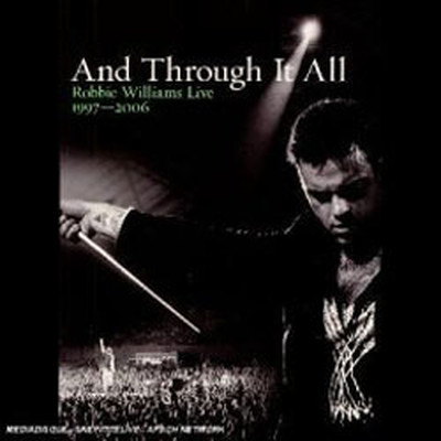 And Through It All / Robbie Williams Live 1997 - 2006