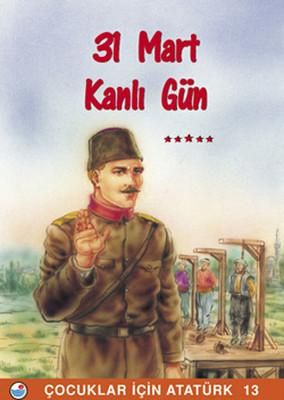 31 Mart , Kanlı Gün - Çocuklar İçin Atatürk