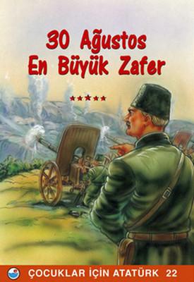 30 Ağustos , En Büyük Zafer - Çocuklar İçin Atatürk