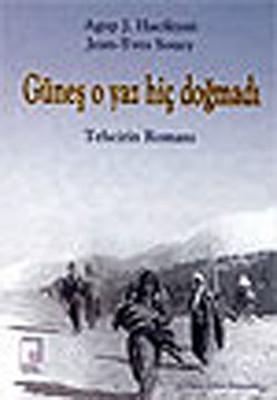 Güneş O Yaz Hiç Doğmadı - Tehcirin romanı