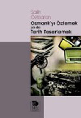 Osmanlı'yı Özlemek ya da Tarih Tasarlamak
