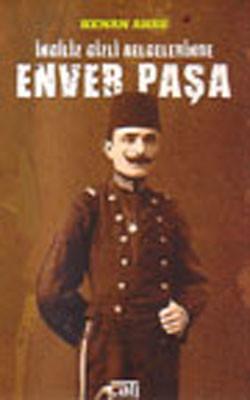 İngiliz Gizli Belgelerinde Enver Paşa