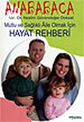 Ana Babaca - Mutlu ve Sağlıklı Aile Olmak için Hayat Rehberi