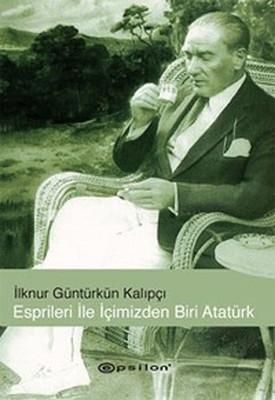 Esprileri ile İçimizden Biri Atatürk
