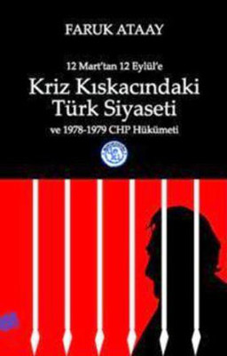 12 Mart'tan 12 Eylül'e Kriz Kıskacındaki Türk Siyaseti ve 1978-1979 CHP Hükümeti