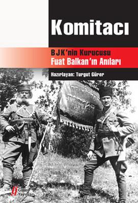 Komitacı - BJK'nın Kurucusu Fuat Balkan'ın Anıları