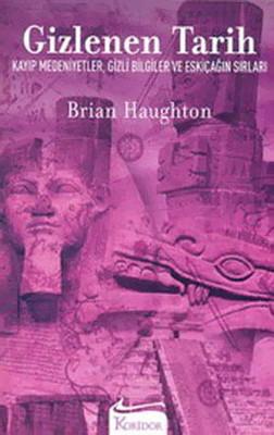 Gizlenen Tarih : Kayıp Medeniyetler, Gizli Bilgiler Ve Eskiçağın Sırları