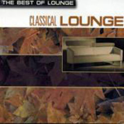 The Best Of Lounge/Classical Lounge