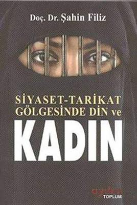 Siyaset - Tarikat Gölgesinde Din Ve Kadın