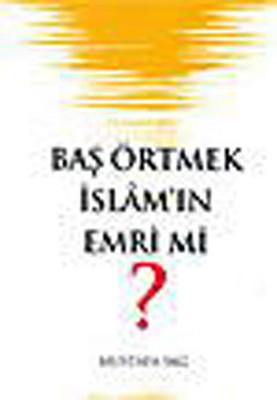 Baş Örtmek İslam'ın Emri mi ?