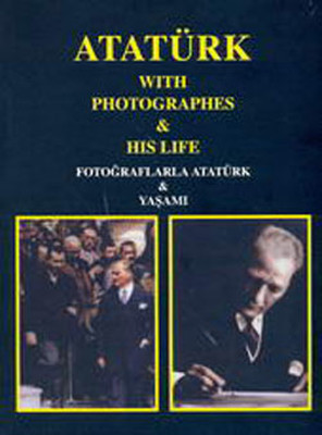 Atatürk with Photographs & His Life