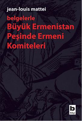 Büyük Ermenistan Peşinde Ermeni Komiteleri (Belgelerle)