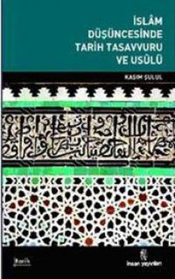 İslam Düşüncesinde Tarih Tasavvuru ve Usûlü