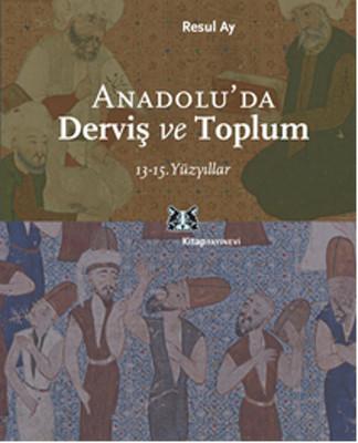 Anadolu'da Derviş ve Toplum / 13-15.Yüzyıllar